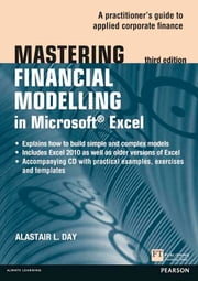 Mastering Financial Modelling in Microsoft Excel 3rd edn - A Practitioner's Guide to Applied Corporate Finance ebook by Alastair Day