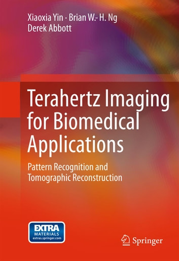 Terahertz Imaging for Biomedical Applications - Pattern Recognition and Tomographic Reconstruction ebook by Derek Abbott,Brian W.-H. Ng,Xiaoxia Yin