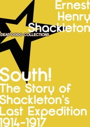South! The Story of Shackleton's Last Expedition, 1914-1917 ebook by Sir Ernest Henry Shackleton