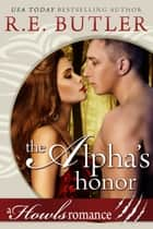 The Alpha's Honor (Howls Romance) ebook by R.E. Butler