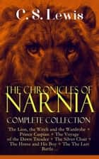 THE CHRONICLES OF NARNIA – Complete Collection: The Lion, the Witch and the Wardrobe + Prince Caspian + The Voyage of the Dawn Treader + The Silver Chair + The Horse and His Boy + The The Last Battle… - Classics of Children's Literature ebook de C. S. Lewis