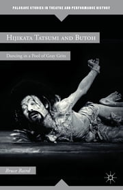 Hijikata Tatsumi and Butoh - Dancing in a Pool of Gray Grits ebook by Bruce Baird