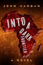 Into a Dark Frontier ebook by John Mangan