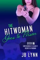 The Hitwoman Goes to Prison ebook by JB Lynn