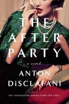 The After Party ebook by Anton DiSclafani