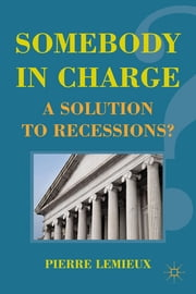 Somebody in Charge - A Solution to Recessions? ebook by Pierre Lemieux