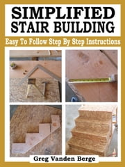 Simplified Stair Building ebook by Greg Vanden Berge