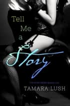 Tell Me a Story ebook by Tamara Lush