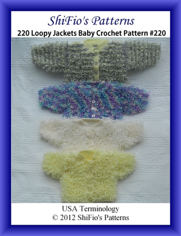 220 Loopy Jackets Baby Crochet Pattern #220 ebook by ShiFio's Patterns