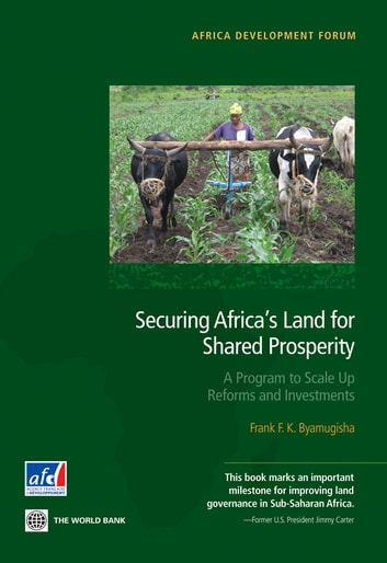 Securing Africa's Land for Shared Prosperity - A Program to Scale Up Reforms and Investments ebook by Frank F. K. Byamugisha