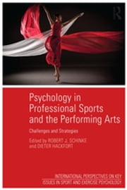 Psychology in Professional Sports and the Performing Arts - Challenges and Strategies ebook by