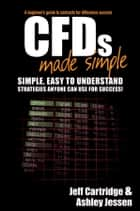CFDs Made Simple - A Beginner's Guide to Contracts for Difference Success ebook by Jeff Cartridge, Ashley Jessen