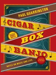 Cigar Box Banjo - A Life in Music and Words ebook by Paul Quarrington