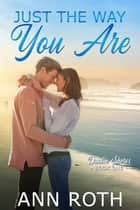 Just the Way You Are ebook by Ann Roth