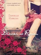 Dinner at Rose's ebook by Danielle Hawkins