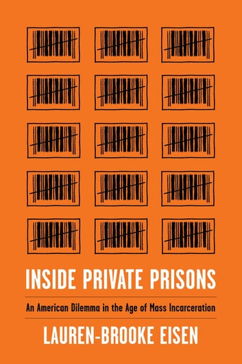 Inside Private Prisons - An American Dilemma in the Age of Mass Incarceration ebook by Lauren-Brooke Eisen