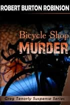 Bicycle Shop Murder - Greg Tenorly Suspense Series, #1 ebook by Robert Burton Robinson