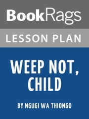 Lesson Plan: Weep Not, Child ebook by BookRags