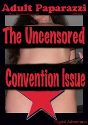 Adult Paparazzi - Uncensored Adult Convention Issue ebook by Voy Wilde