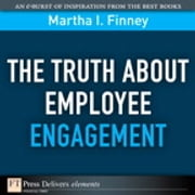 The Truth About Employee Engagement ebook by Martha Finney