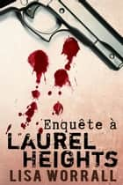 Enquête à Laurel Heights - #1 ebook by Lisa Worrall, Maëlle Haut-Clair