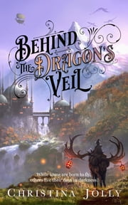 BEHIND THE DRAGON'S VEIL ebook by Christina Jolly