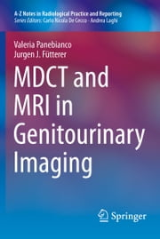 MDCT and MRI in Genitourinary Imaging ebook by Valeria Panebianco,Jurgen J. Fütterer
