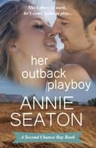 Her Outback Playboy - Second Chance Bay, #1 ebook by Annie Seaton