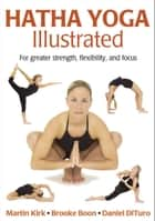 Hatha Yoga Illustrated ebook by Martin L. Kirk, Brooke Boon, Daniel DiTuro