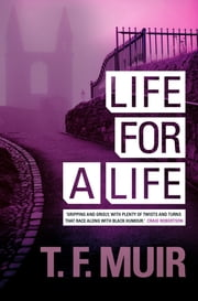 Life For A Life ebook by T.F. Muir