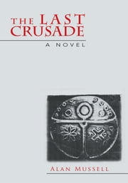 The Last Crusade - A Novel ebook by Alan Mussell