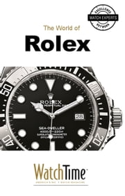The World of Rolex - Discover 100 Years of Rolex Chronometers and Rolex Oyster Watches ebook by WatchTime.com