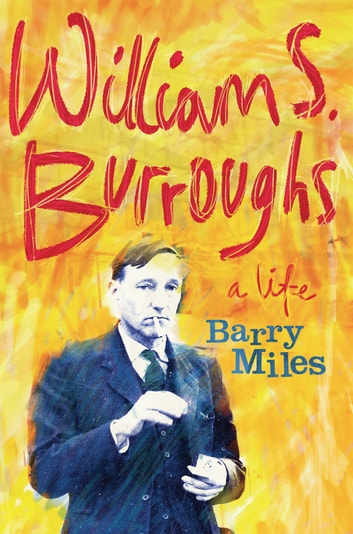 William S. Burroughs - A Life ebook by Barry Miles