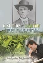 Cash Crop to Cash Cow: The History of Tobacco and Smoking in America ebook by Mary Meinking