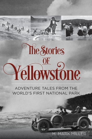 The Stories Of Yellowstone Ebook By Mark M Miller 9781493015214