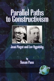Parallel Paths to Constructivism - Jean Piaget and Lev Vygotsky ebook by Susan Pass