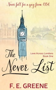 The Never List (Love Across Londons Book One) ebook by F. E. Greene