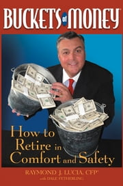 Buckets of Money - How to Retire in Comfort and Safety ebook by Raymond J. Lucia