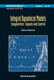 Integral Dynamical Models - Singularities, Signals and Control ebook by Denis Sidorov