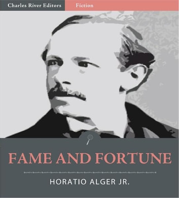 Fame and Fortune (Illustrated Edition) ebook by Horatio Alger Jr.