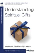 Understanding Spiritual Gifts ebook by Kay Arthur, David Lawson, BJ Lawson