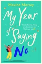 My Year of Saying No - A laugh-out-loud, feel-good romantic comedy for 2021 ebook by Maxine Morrey