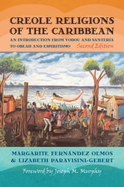 Creole Religions of the Caribbean - An Introduction from Vodou and Santeria to Obeah and Espiritismo ebook by Lizabeth Paravisini-Gebert, Margarite Fernandez Olmos, Joseph M. Murphy