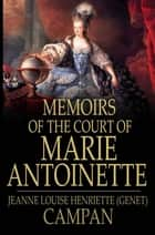 Memoirs of the Court of Marie Antoinette ebook by Jeanne Louise Henriette Campan