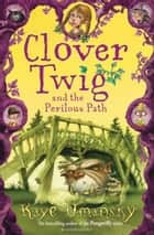 Clover Twig and the Perilous Path ebook by Kaye Umansky