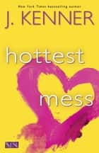 Hottest Mess ebook by J. Kenner
