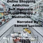 Online Shopping Self Hypnosis Hypnotherapy Meditation audiobook by Key Guy Technology