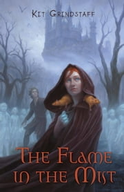 The Flame in the Mist ebook by Kit Grindstaff