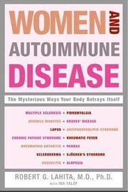 Women and Autoimmune Disease - The Mysterious Ways Your Body Betrays Itself ebook by Robert G. Lahita
