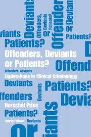 Offenders, Deviants or Patients? Fourth Edition - Explorations in Clinical Criminology ebook by Herschel Prins